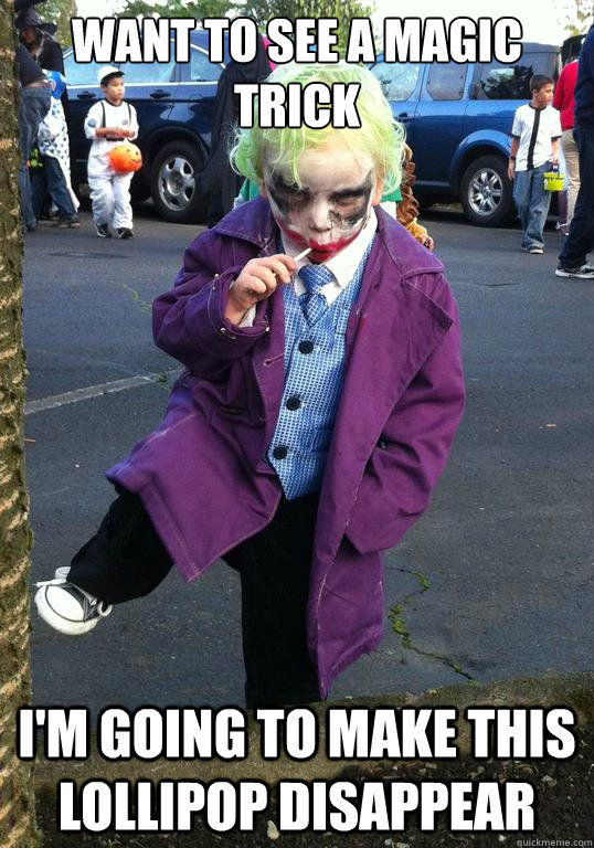 want to see a magic trick im going to make this lollipop di - Joker kid