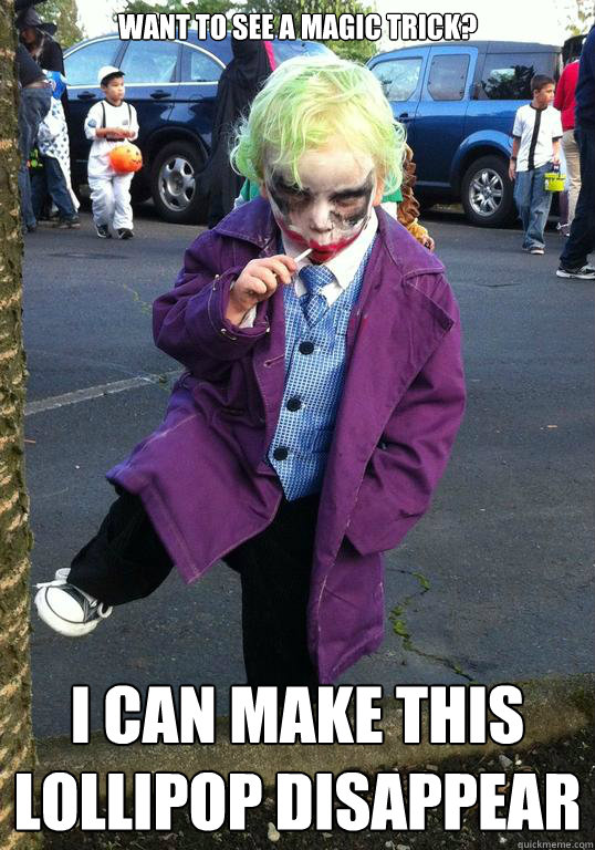 want to see a magic trick i can make this lollipop disappea - Joker kid