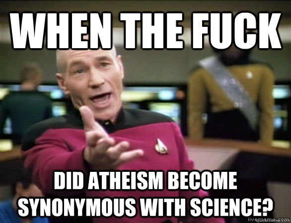 when the fuck did atheism become synonymous with science - Annoyed Picard HD