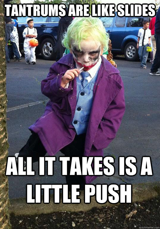 tantrums are like slides all it takes is a little push - Joker kid