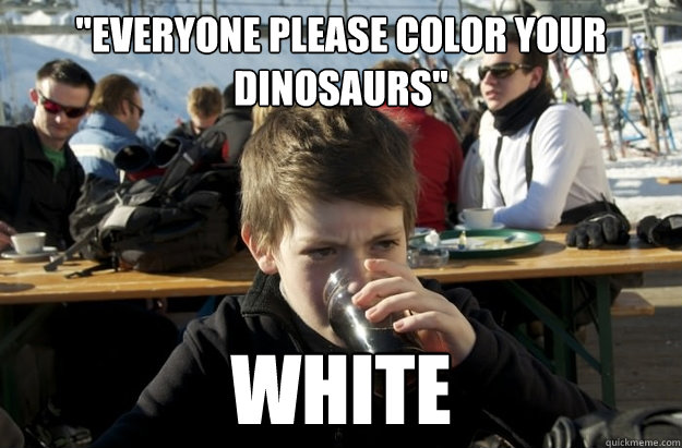everyone please color your dinosaurs white - Lazy Elementary School Kid