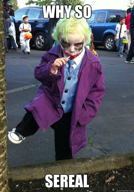 why so sereal - Joker kid