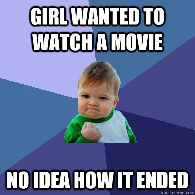 girl wanted to watch a movie no idea how it ended - Success Kid