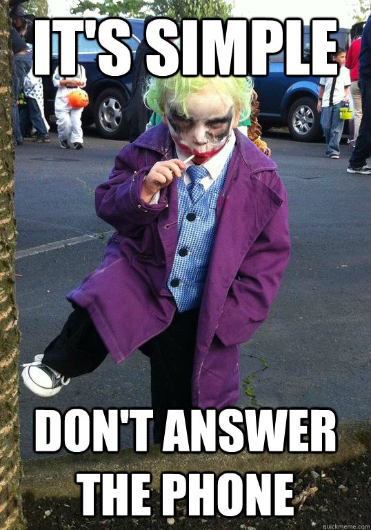 its simple dont answer the phone - Joker kid