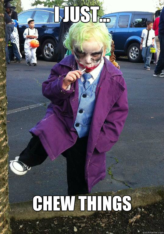 i just chew things - Joker kid