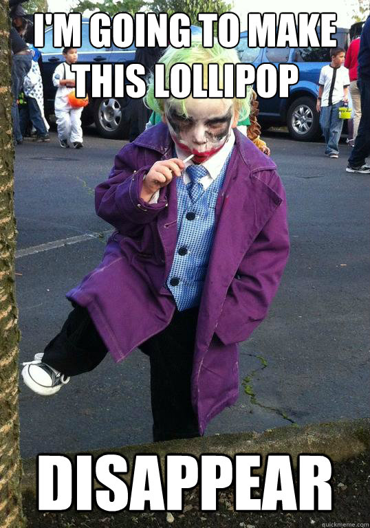 im going to make this lollipop disappear - Joker kid