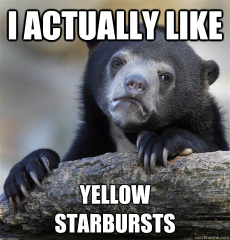 i actually like yellow starbursts - Confession Bear