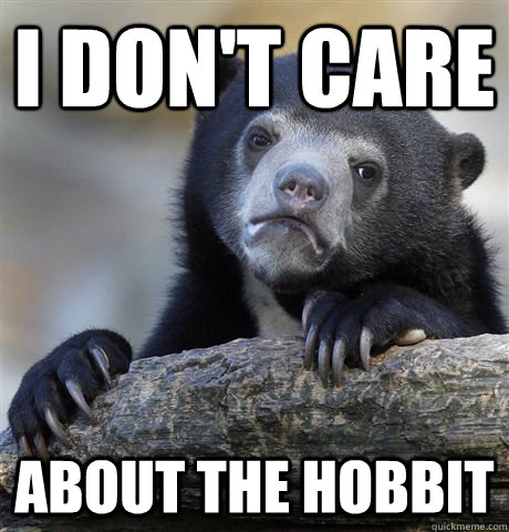 i dont care about the hobbit - Confession Bear
