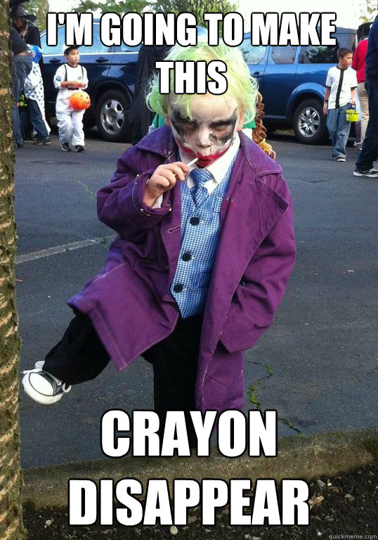 im going to make this crayon disappear - Joker kid