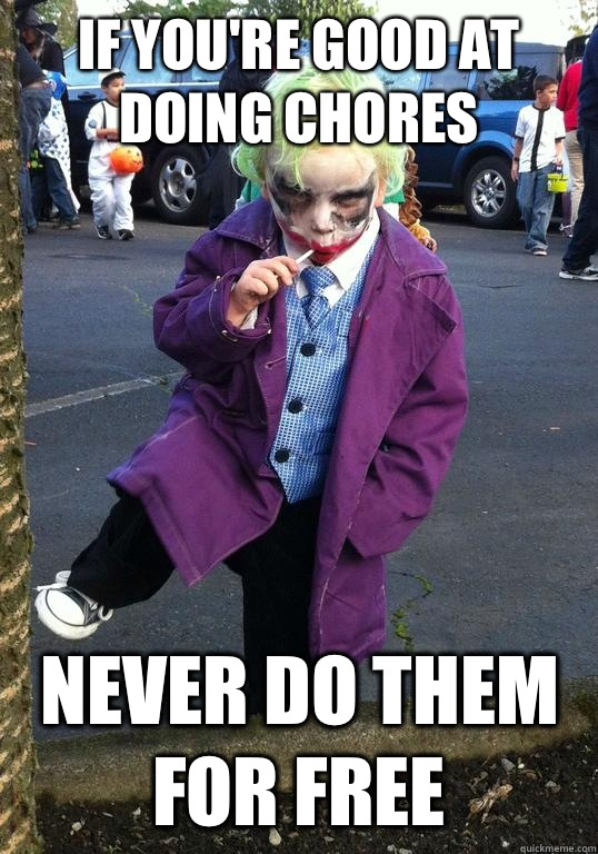 If youre good at doing chores Never do them for free - Joker kid