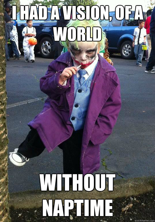 i had a vision of a world without naptime - Joker kid