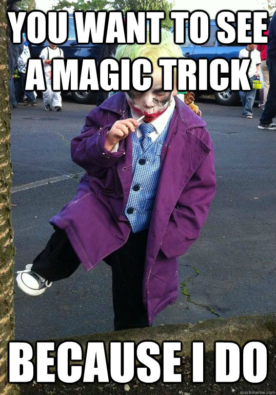 you want to see a magic trick because i do - Joker kid