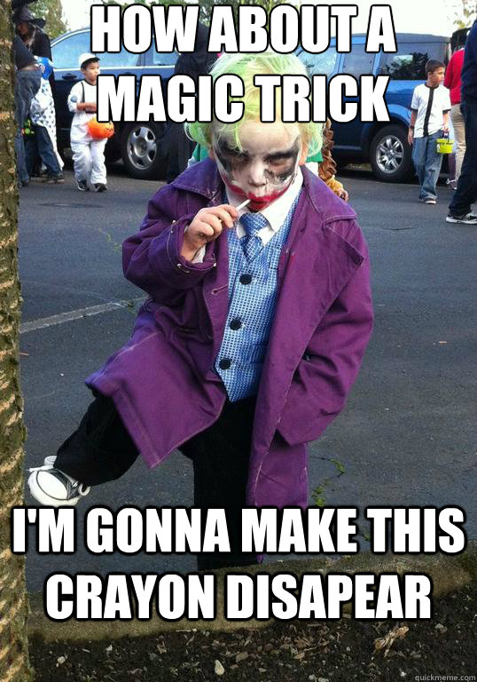 how about a magic trick im gonna make this crayon disapear - Joker kid