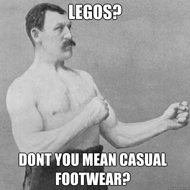 legos dont you mean casual footwear - overly manly man