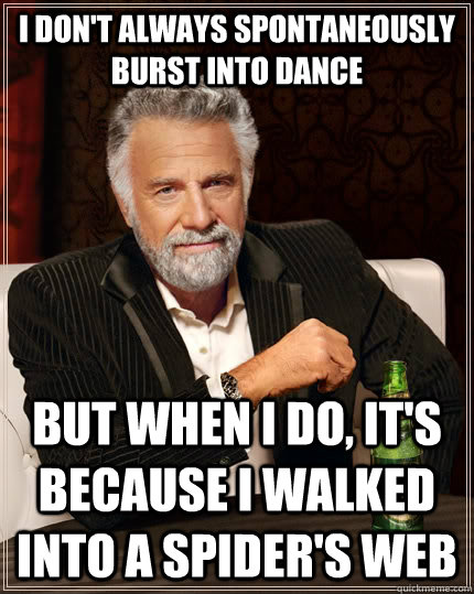 i dont always spontaneously burst into dance but when i do - The Most Interesting Man In The World