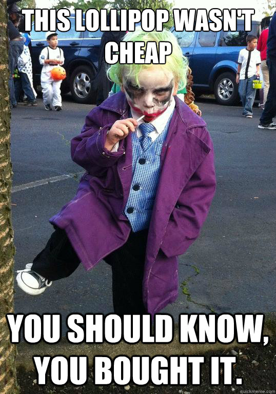 this lollipop wasnt cheap you should know you bought it - Joker kid