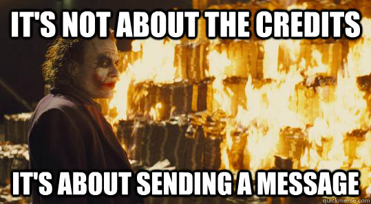 its not about the credits its about sending a message - burning joker