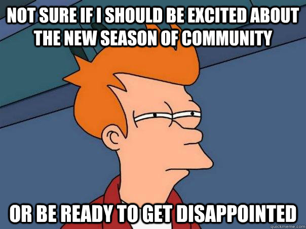 not sure if i should be excited about the new season of comm - Futurama Fry