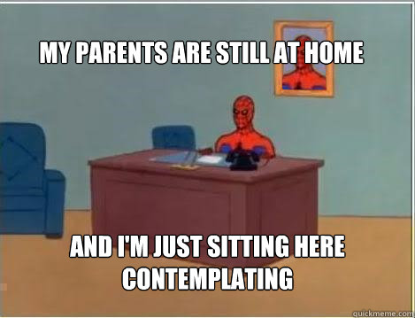 my parents are still at home and im just sitting here conte - Spiderman
