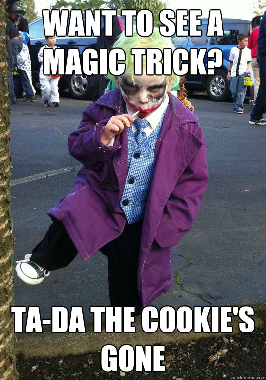 want to see a magic trick tada the cookies gone - Joker kid