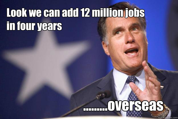 look we can add 12 million jobs in four years overs - Mitt Romney