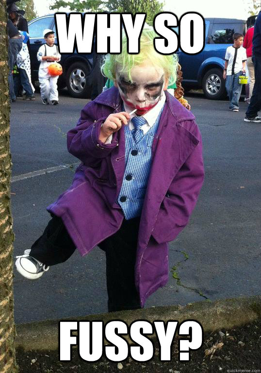 why so fussy - Joker kid