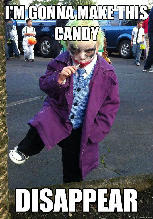 im gonna make this candy disappear - Joker kid