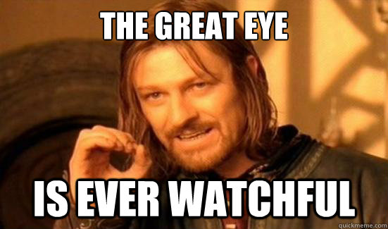 the great eye is ever watchful - Boromir
