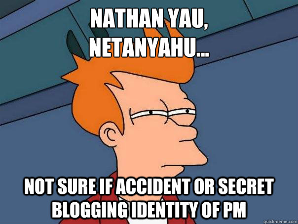 nathan yau netanyahu not sure if accident or secret blog - Futurama Fry