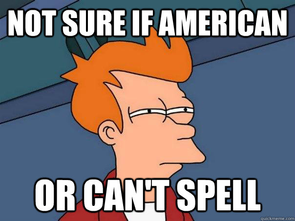 not sure if american or cant spell - Futurama Fry