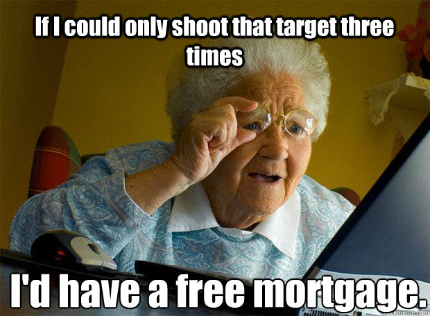 if i could only shoot that target three times id have a fre - Grandma finds the Internet