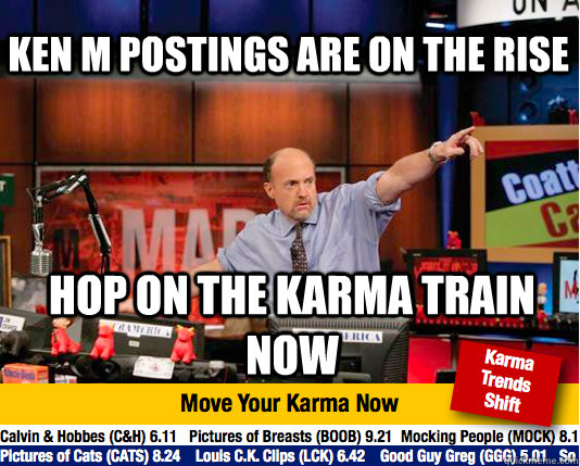 ken m postings are on the rise hop on the karma train now - Mad Karma with Jim Cramer