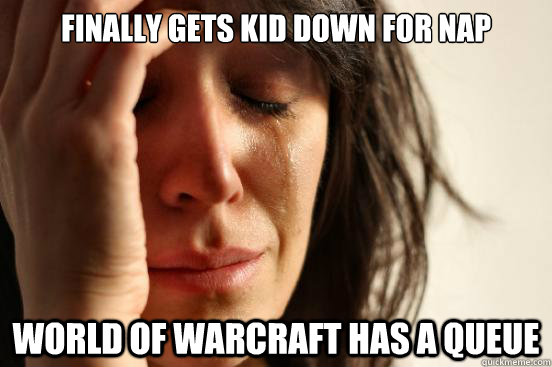finally gets kid down for nap world of warcraft has a queue - First World Problems