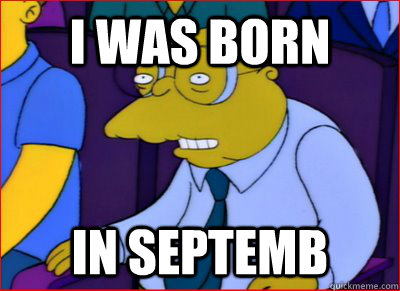 i was born in septemb - Hans Moleman