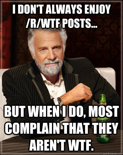 i dont always enjoy rwtf posts but when i do most com - The Most Interesting Man In The World
