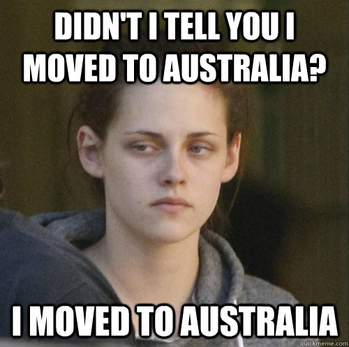 didnt i tell you i moved to australia i moved to australia - Underly Attached Girlfriend