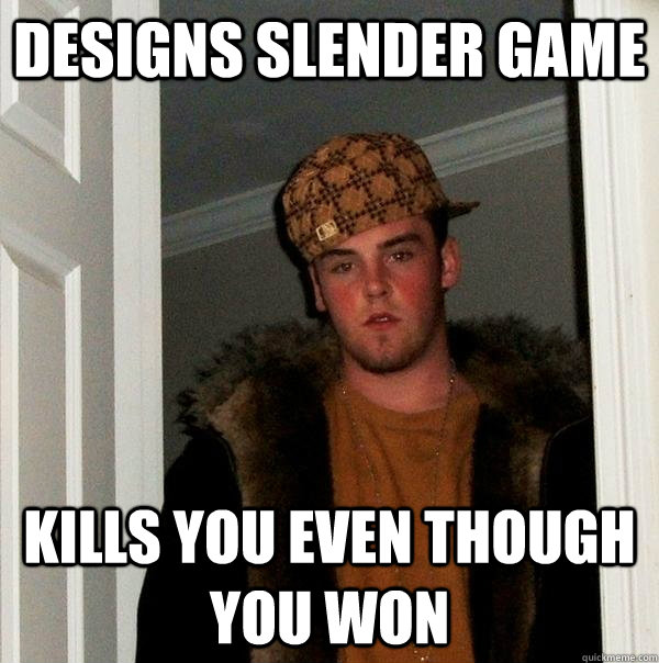 designs slender game kills you even though you won - Scumbag Steve