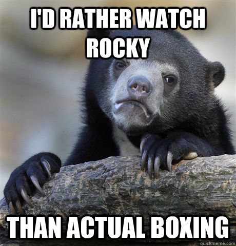 id rather watch rocky than actual boxing - Confession Bear