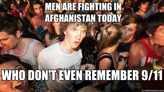 men are fighting in afghanistan today who dont even rememb - sudden clarity Clarence