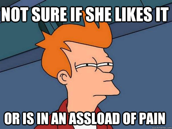 not sure if she likes it or is in an assload of pain - Futurama Fry