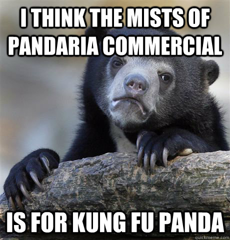i think the mists of pandaria commercial is for kung fu pand - Confession Bear