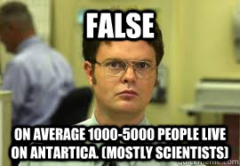 false on average 10005000 people live on antartica mostly - Dwight False
