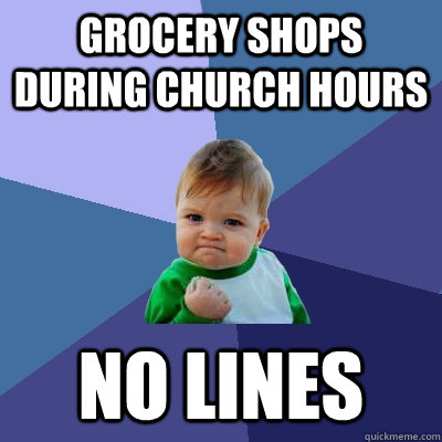 grocery shops during church hours no lines - Success Kid