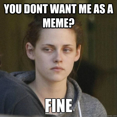 you dont want me as a meme fine - Underly Attached Girlfriend