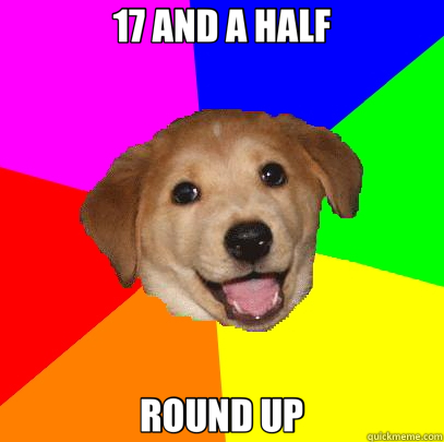 17 AND A HALF ROUND UP - Advice Dog