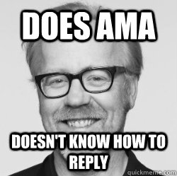 does ama doesnt know how to reply - Adam Savage
