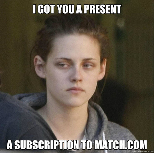 i got you a present a subscription to matchcom - Underly Attached Girlfriend