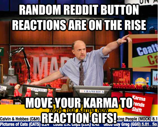 random reddit button reactions are on the rise move your kar - Mad Karma with Jim Cramer