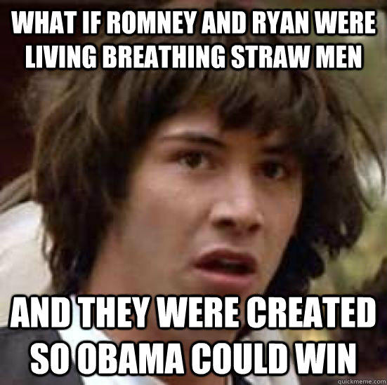 what if romney and ryan were living breathing straw men and  - conspiracy keanu
