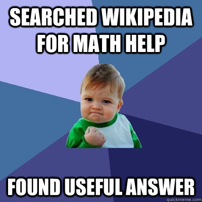 searched wikipedia for math help found useful answer - Success Kid